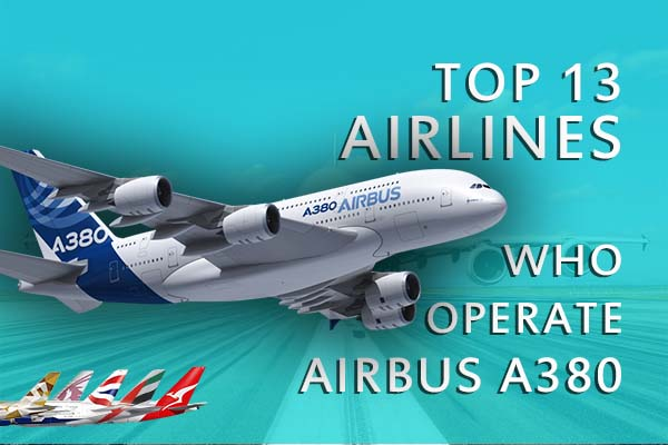 Top 13 Airlines who operate worlds biggest passengers aircraft airbus A380 - 2017